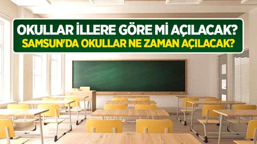 Okullar illere göre mi açılacak? Samsun'da okullar ne zaman açılacak?