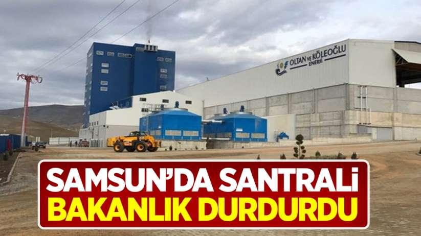 Samsunda santrali Bakanlık durdurdu