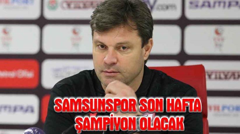 Ertuğrul Sağlam: Samsunspor ile de son hafta şampiyon olacağız