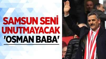 Samsun seni unutmayacak 'Osman Baba'