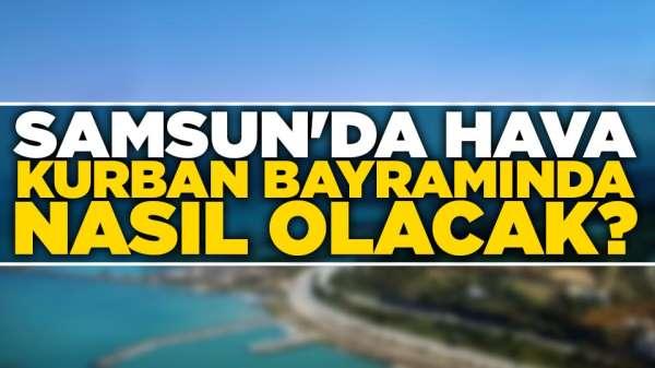 Samsun'da hava Kurban Bayramında nasıl olacak