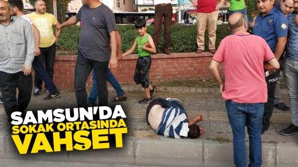 Samsun'da sokak ortasında vahşet