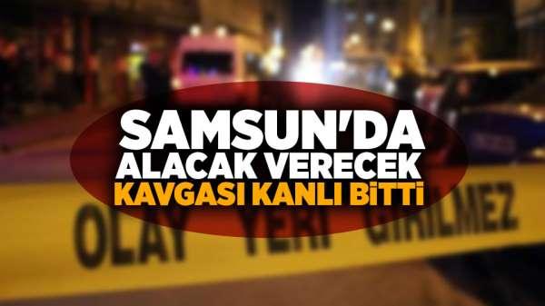 Samsun'da Alacak-Verecek kavgası kanlı bitti