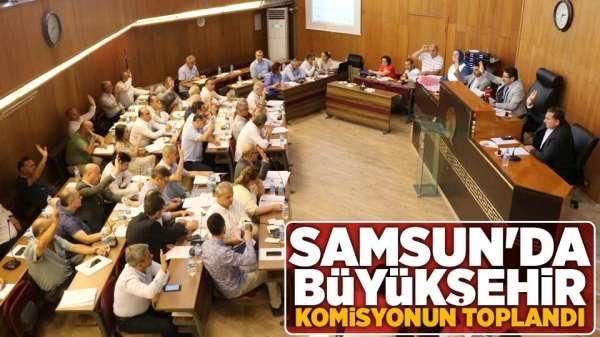 Samsun'da Büyükşehir Komisyonu toplandı
