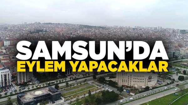 Samsun'da eylem yapacaklar