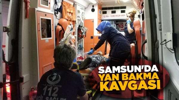 Samsun'da yan bakma kavgası