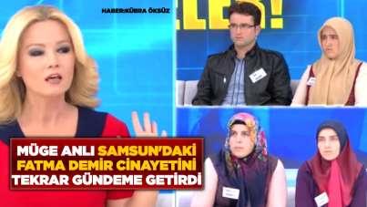 Müge Anlı Samsun'daki Fatma Demir cinayetini tekrar gündeme getirdi