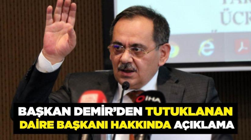Başkan Demirden tutuklanan daire başkanı hakkında açıklama