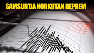 Samsun'da korkutan deprem!