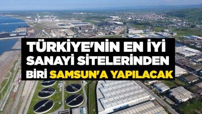 Türkiye'nin en iyi sanayi sitelerinden biri Samsun'a yapılacak
