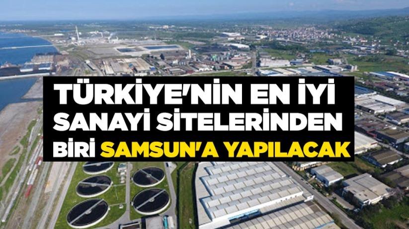 Türkiyenin en iyi sanayi sitelerinden biri Samsuna yapılacak