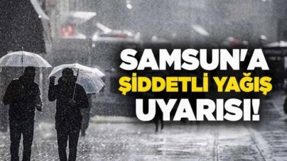 Samsun'da yağış uyarısı