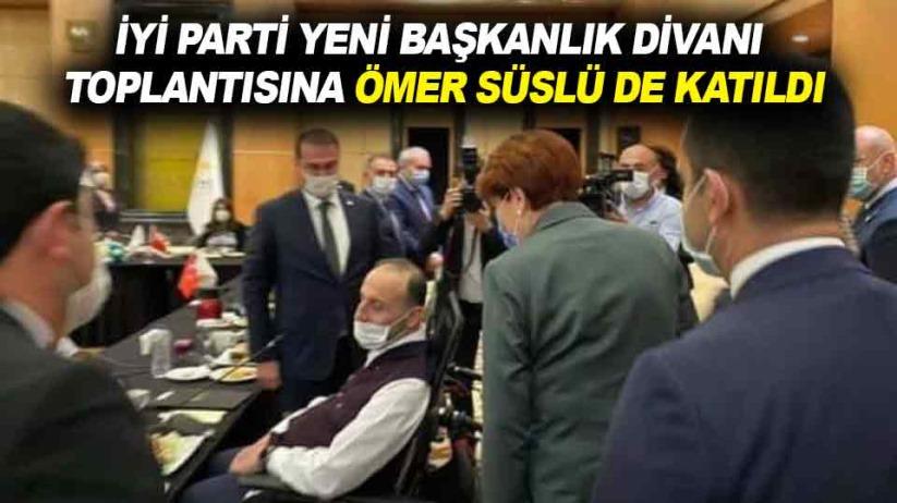 İYİ Parti yeni Başkanlık Divanı toplantısına Ömer Süslü de katıldı