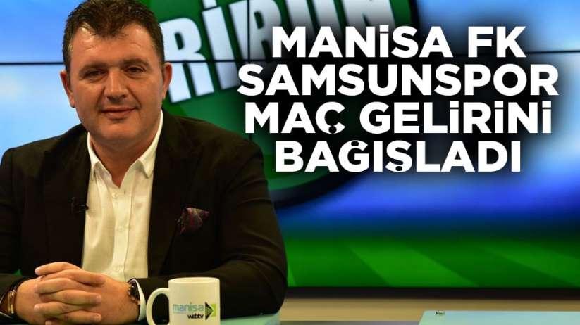 Samsunspor Manisa FK maç bilet gelirlerini Manisa bağışladı