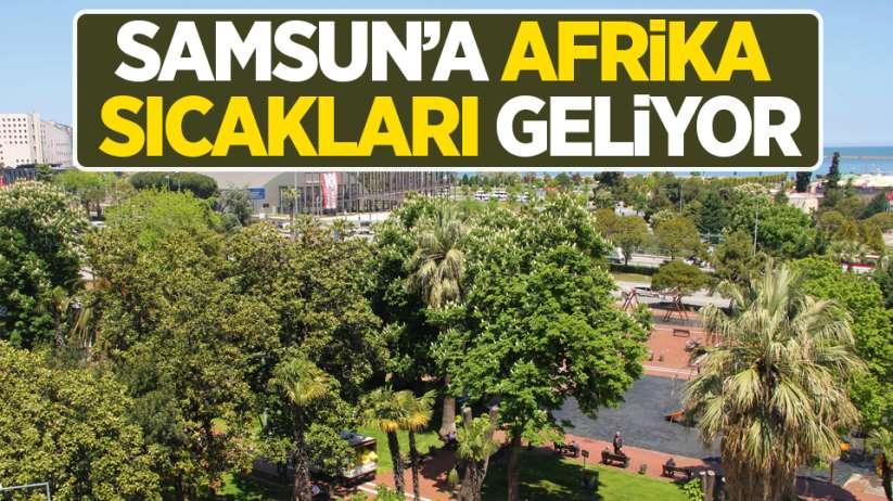Samsun'a Afrika sıcakları geliyor