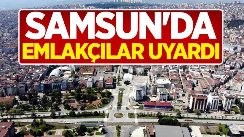 Samsun'da emlakçılar uyardı
