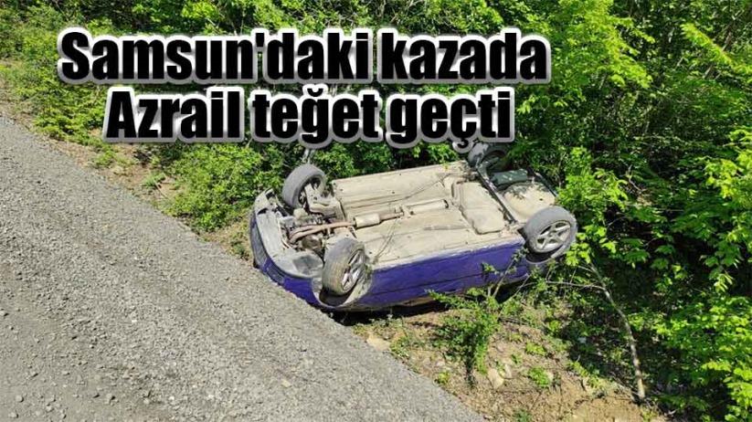 Samsundaki kazada Azrail teğet geçti