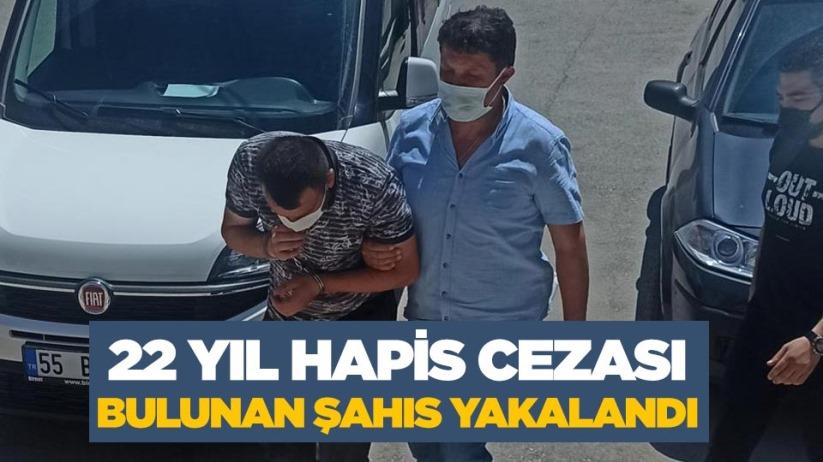 Samsunda 22 yıl cezası vardı! Yakalandı