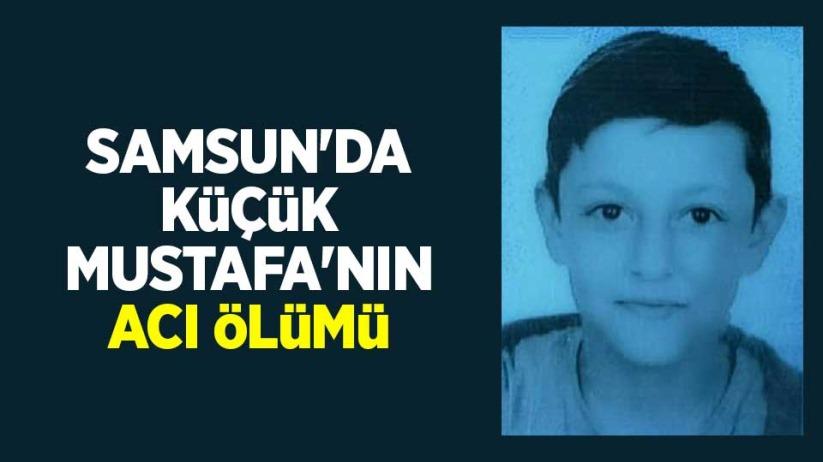 Samsunda küçük Mustafanın acı ölümü