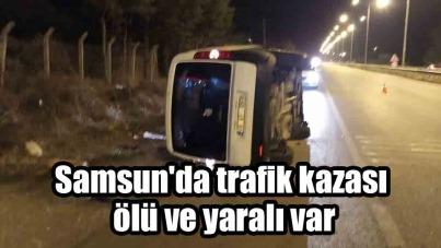 Samsun'da trafik kazası ölü ve yaralı var