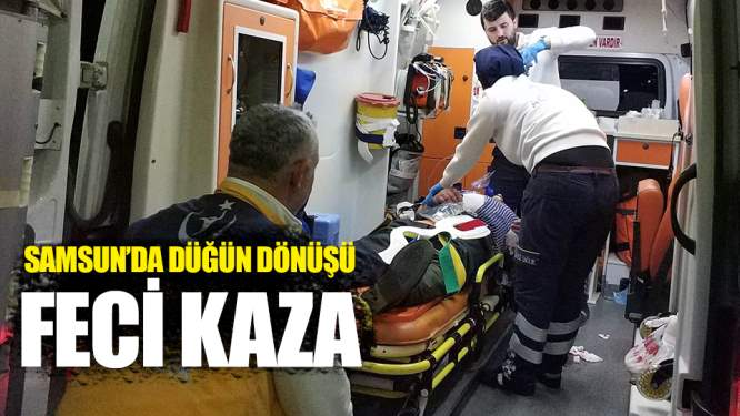 Samsun'da Düğün Dönüşü Korkunç Kaza!