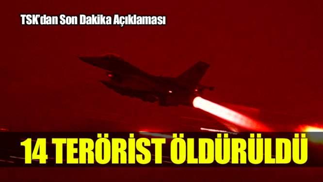 TSK'dan Flaş Açıklama! 14 Terörist Öldürüldü