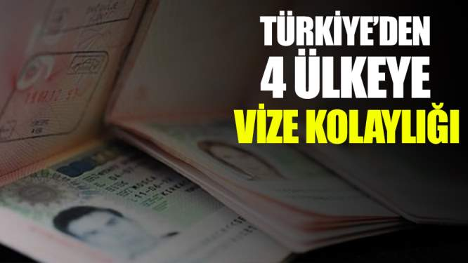 Türkiye'den 4 Ülkeye Vize Kolaylığı Sağladı!