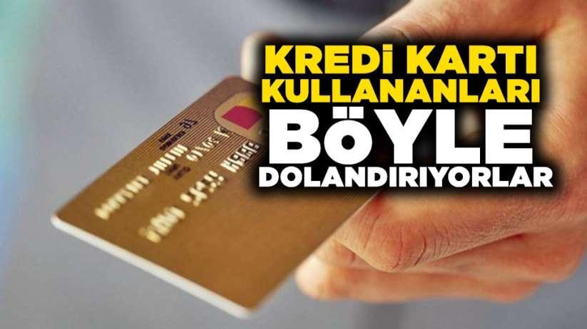 Kredi kartı kullananlar dikkat! Böyle dolandırıyorlar