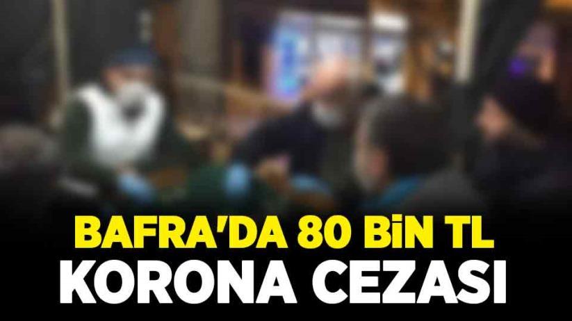 Bafra'da 80 bin TL korona cezası