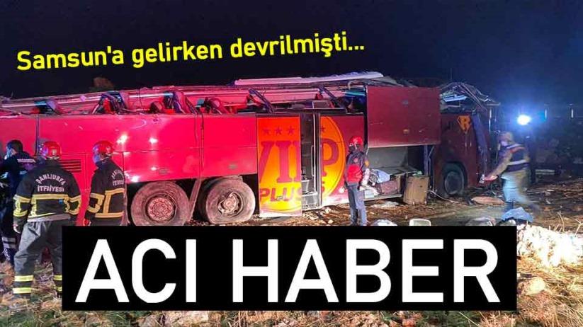 Samsun'a gelirken devrilen otobüsteki turistlerden biri öldü