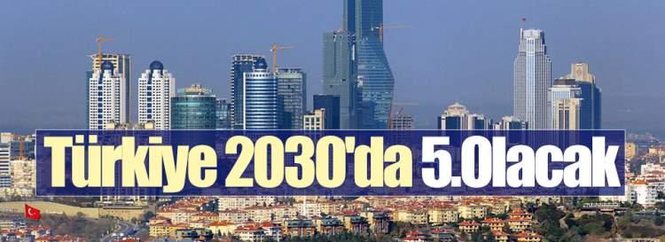 Türkiye 2030'da 5.Olacak