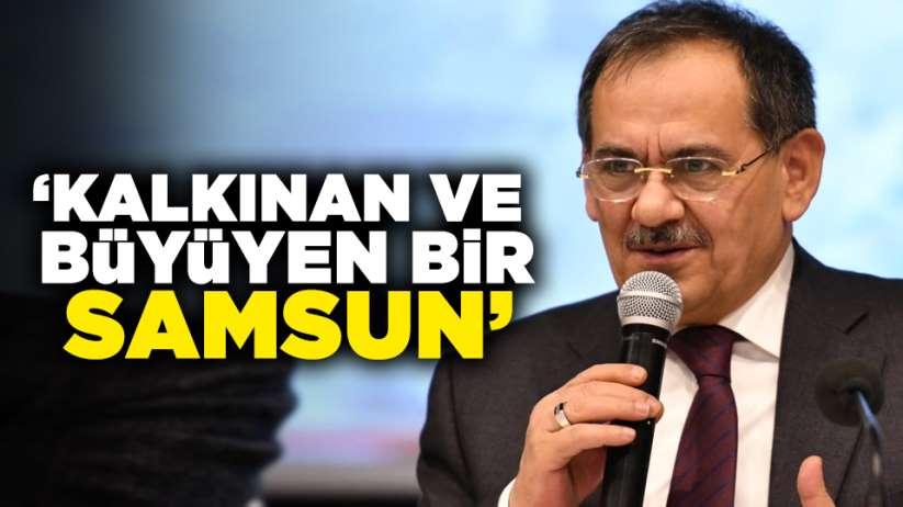 Mustafa Demir:Kalkınan ve büyüyen bir Samsun