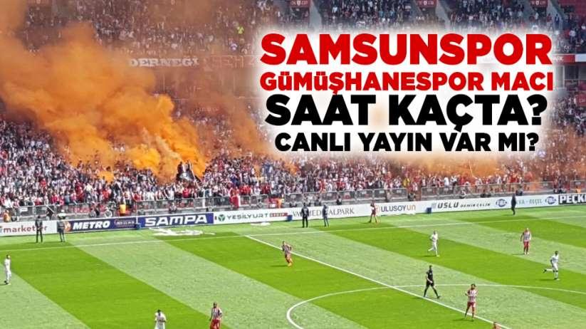 Samsunspor Gümüşhanespor maçı saat kaçta? Canlı yayın var mı?
