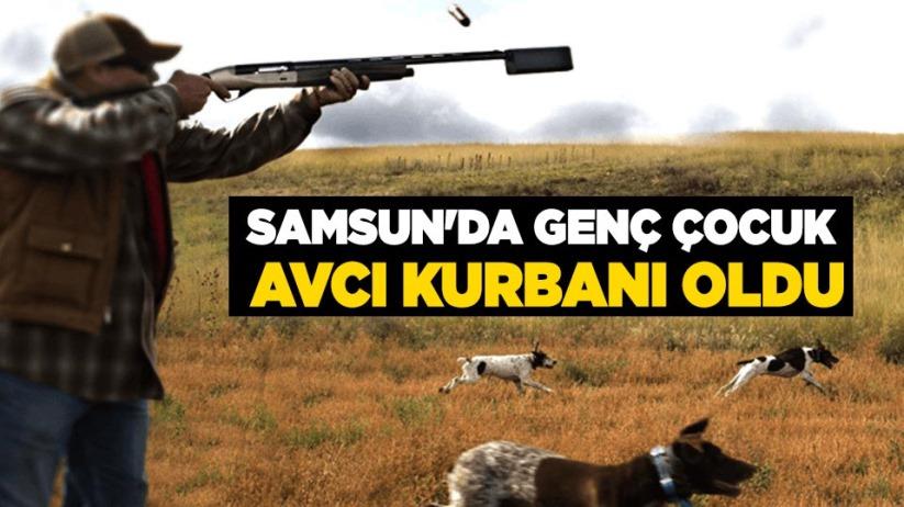 Samsun'da genç çocuk, avcı kurbanı oldu