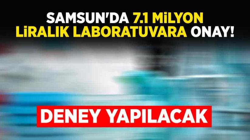 Samsun'da 7.1 milyon liralık laboratuvara onay!