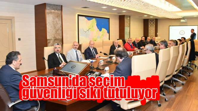 Samsun'da seçim güvenliği sıkı tutuluyor