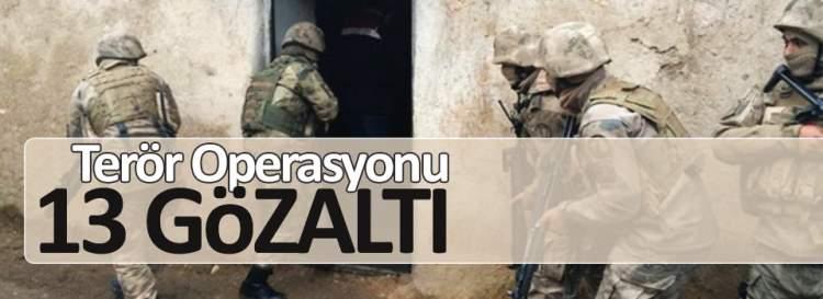 Terör operasyonu 13 gözaltı