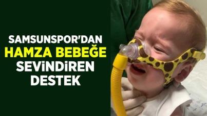Samsunspor'dan Hamza Bebeğe sevindiren destek