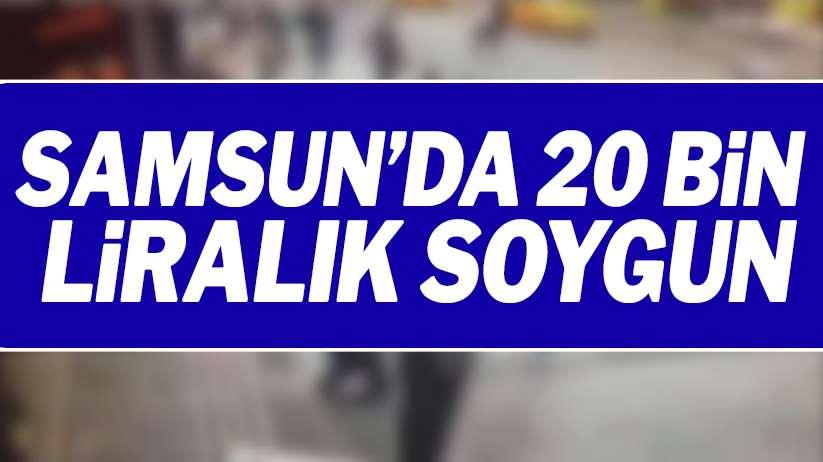 Samsun'da 20 bin liralık soygun