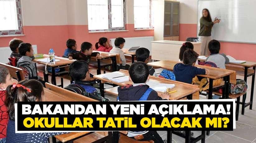 Bakandan yeni açıklama! Okullar tatil olacak mı?