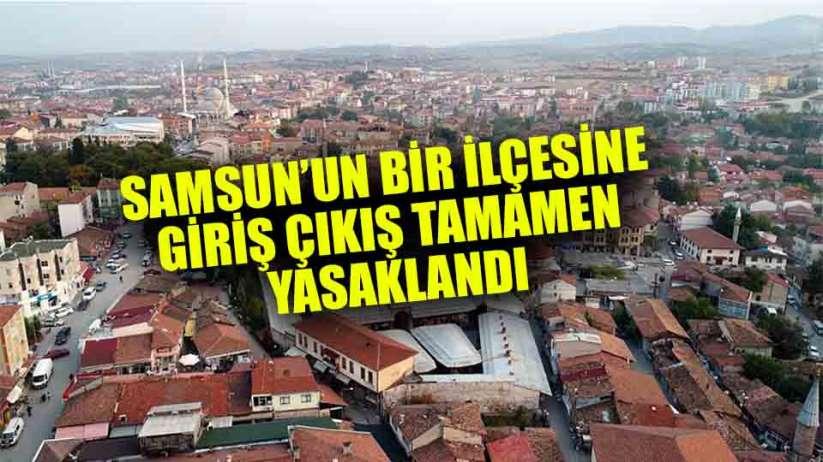 Samsun'da bir ilçeye giriş çıkış yasaklandı