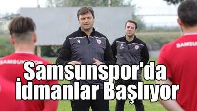 Samsunspor'da İdmanlar Başlıyor