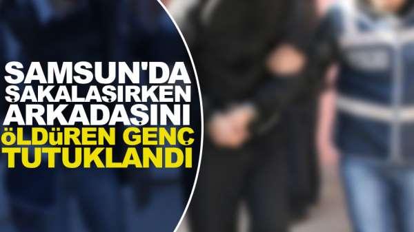 Samsun'da şakalaşırken arkadaşını öldüren geç tutuklandı
