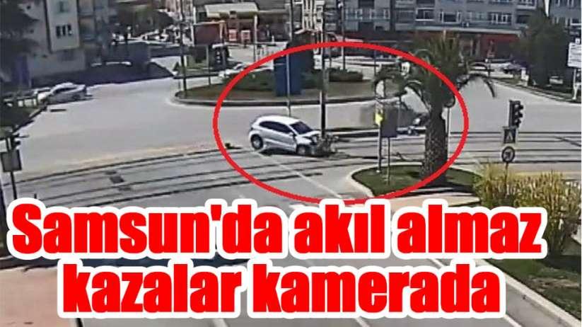 Samsun'da akıl almaz kazalar kamerada