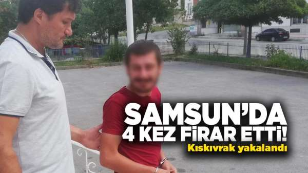 Samsun'da 4 kez firar etti! Kıskıvrak yakalandı