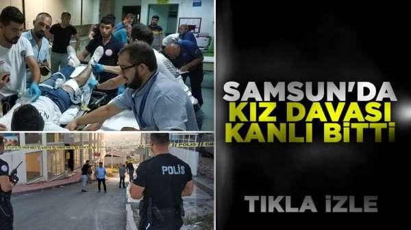Samsun'da kız davası kanlı bitti