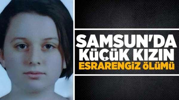 Samsun'da küçük kızın esrarengiz ölümü