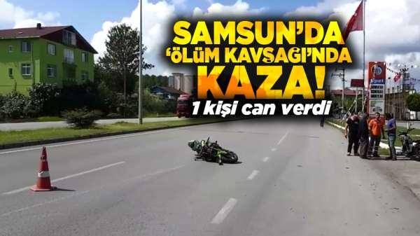 Samsun'da 'Ölüm kavşağı'nda kaza! 1 kişi can verdi