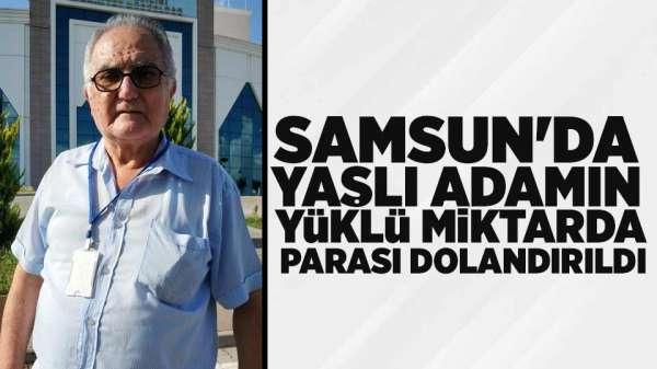 Samsun'da yaşlı adamın telefonla yüklü miktarda parası dolandırıldı