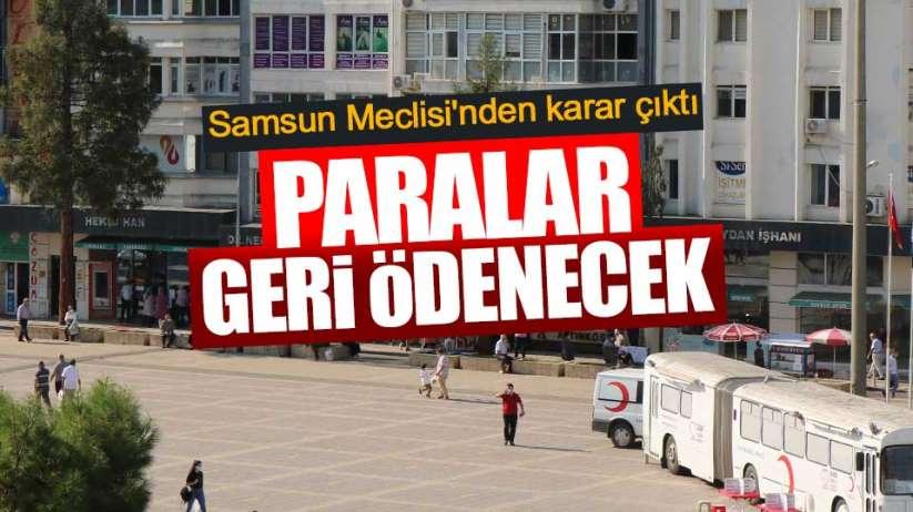 Samsun Meclisi'nden karar çıktı: Paralar geri ödenecek